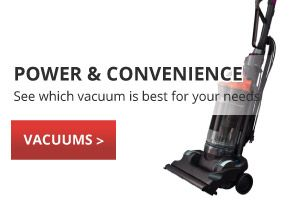 POWER & CONVENIENCE | See which vacuum is best for your needs | VACUUMS | upright vacuum
