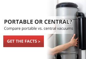 PORTABLE OR CENTRAL? Compare portable vs. central vacuums